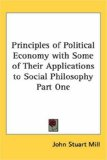 Principles of Political Economy with Some of Their Applications to Social Philosophy Part One