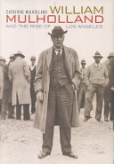 William Mulholland and the Rise of Los Angeles