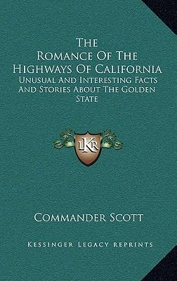 The Romance of the Highways of California the Romance of the Highways of California