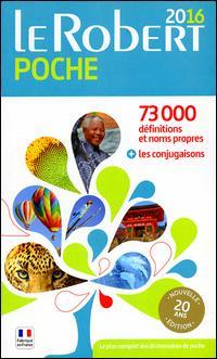 Le Robert poche 2016. 73.000 définitions et noms propres; les conjugaisons