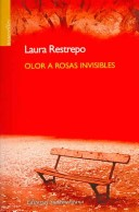 Olor a Rosas Invisibles/ Invisible Roses Odor