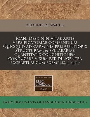 Ioan. Desp. Ninivitae Artis Versificatoriae Compendium Quicquid Ad Carminis Frequentioris Structuram, & Syllabariae Quantitatis Congnitionem Conducere ... Diligenter Excerptum Cum Exemplis. (1631)
