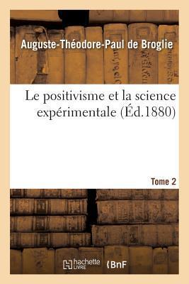 Le Positivisme et la Science Experimentale. T. 2