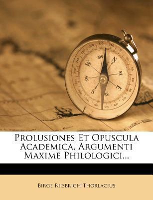 Prolusiones Et Opuscula Academica, Argumenti Maxime Philologici...
