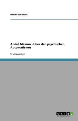 André Masson - Über den psychischen Automatismus