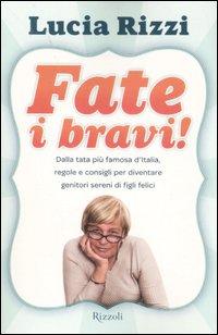 Fate i bravi! Dalla tata più famosa d'Italia regole e consigli per diventare genitori sereni di figli felici