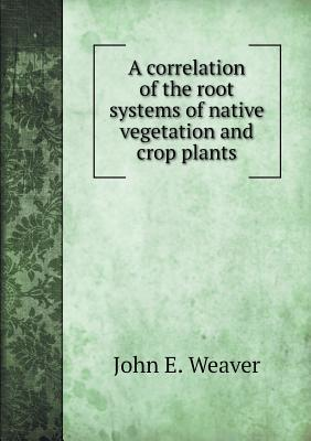 A Correlation of the Root Systems of Native Vegetation and Crop Plants