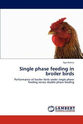 Single phase feeding in broiler birds