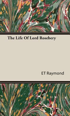 The Life of Lord Rosebery