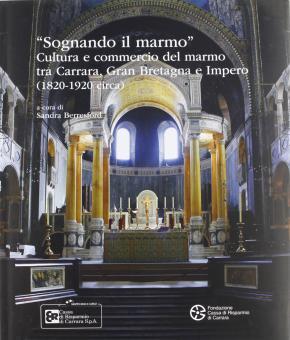 «Sognando il marmo». Cultura e commercio del marmo tra Carrara, Gran Bretagna e impero (1820-1920 circa)