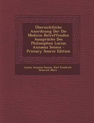 Ubersichtliche Anordnung Der Die Medicin Betreffenden Ausspruche Des Philosophen Lucius Annaeus Seneca - Primary Source Edition