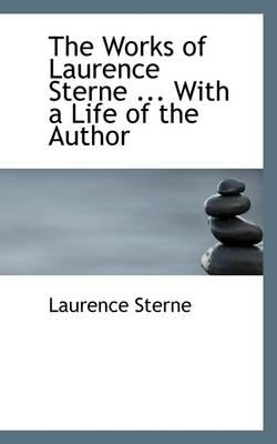 The Works of Laurence Sterne ... with a Life of the Author