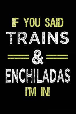 If You Said Trains & Enchiladas I'm In