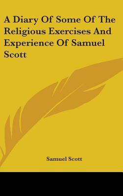 A Diary of Some of the Religious Exercises and Experience of Samuel Scott