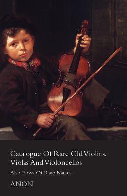 Catalog of Rare Old Violins, Violas and Violoncellos