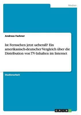 Ist Fernsehen jetzt ueberall? Ein amerikanisch-deutscher Vergleich über die Distribution von TV-Inhalten im Internet