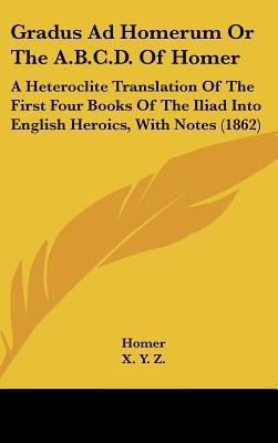 Gradus Ad Homerum or the A.B.C.D. of Homer