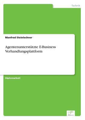Agentenunterstützte E-Business Verhandlungsplattform