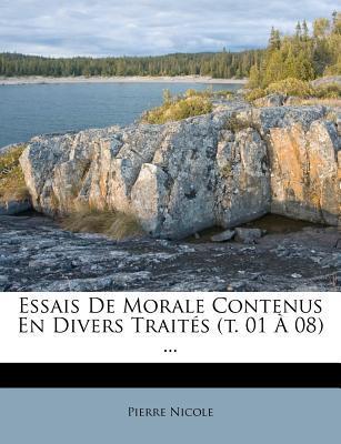 Essais de Morale Contenus En Divers Trait S (T. 01 08) ...