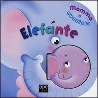 Elefante. Mamma e cucciolo. Ediz. illustrata
