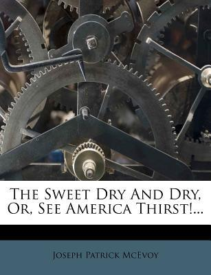 The Sweet Dry and Dry, Or, See America Thirst!...
