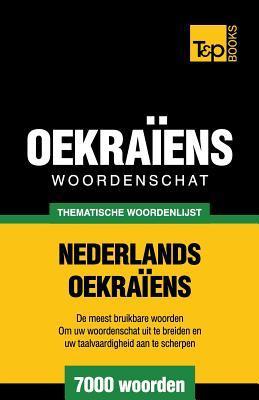 Thematische woordenschat Nederlands-Oekraïens - 7000 woorden