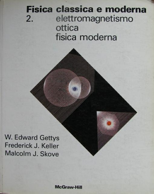 Fisica classica e moderna / Elettromagnetismo, ottica, fisica moderna