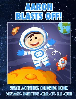 Aaron Blasts Off! Space Activities Coloring Book