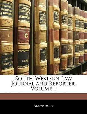 South-Western Law Journal and Reporter, Volume 1