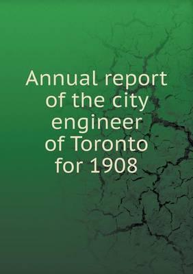 Annual Report of the City Engineer of Toronto for 1908