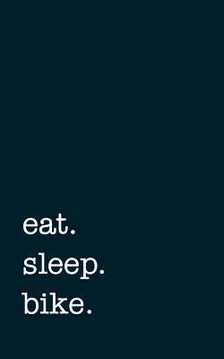 eat. sleep. bike. - Lined Notebook