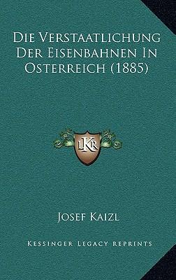 Die Verstaatlichung Der Eisenbahnen in Osterreich (1885)