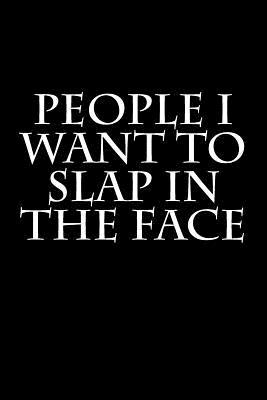 People I Want to Slap in the Face Journal