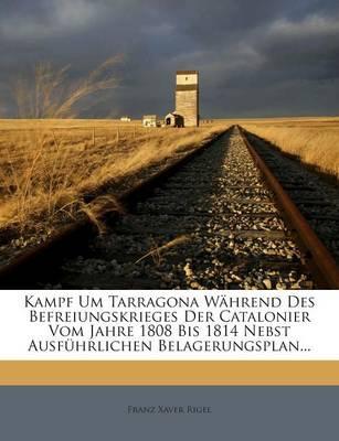 Kampf Um Tarragona Wahrend Des Befreiungskrieges Der Catalonier Vom Jahre 1808 Bis 1814 Nebst Ausfuhrlichen Belagerungsplan...