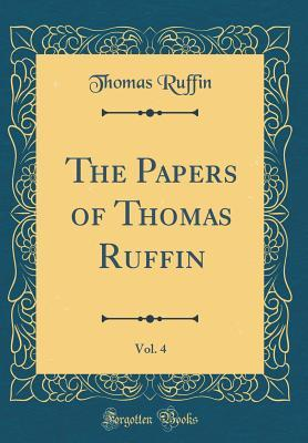 The Papers of Thomas Ruffin, Vol. 4 (Classic Reprint)