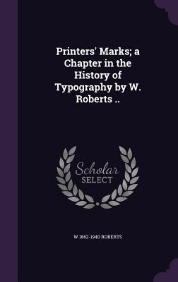 Printers' Marks; A Chapter in the History of Typography by W. Roberts