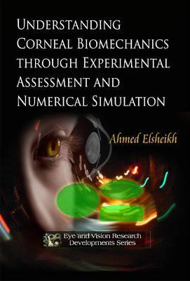 Understanding Corneal Biomechanics Through Experimental Assessment and Numerical Simulation