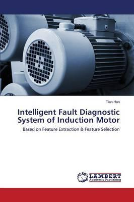 Intelligent Fault Diagnostic System of Induction Motor