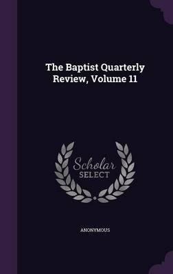 The Baptist Quarterly Review, Volume 11
