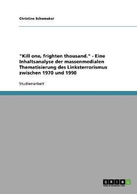 """""""Kill one, frighten thousand."""" - Eine Inhaltsanalyse der massenmedialen Thematisierung des Linksterrorismus zwischen 1970 und 1990"""