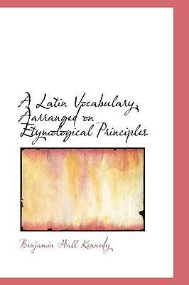 A Latin Vocabulary, Arranged on Etymological Principles