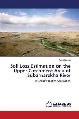 Soil Loss Estimation on the Upper Catchment Area of Subarnarekha River