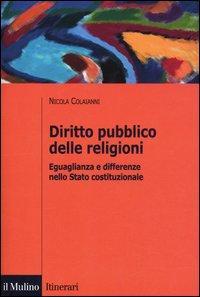 Diritto pubblico delle religioni. Eguaglianza e differenze nello Stato costituzionale