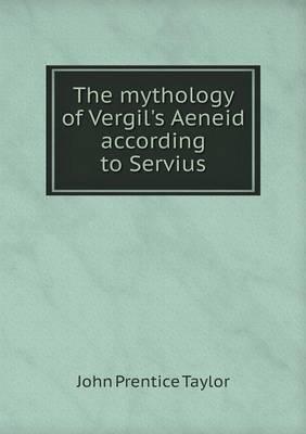 The Mythology of Vergil's Aeneid According to Servius