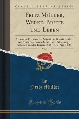 Fritz Müller, Werke, Briefe und Leben, Vol. 1