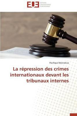 La Repression des Crimes Internationaux Devant les Tribunaux Internes