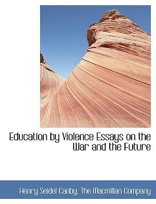 Education by Violence Essays on the War and the Future