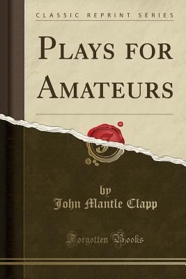 Plays for Amateurs (Classic Reprint)