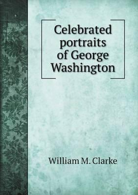 Celebrated Portraits of George Washington