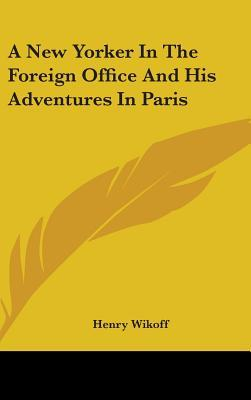 A New Yorker In The Foreign Office And His Adventures In Paris